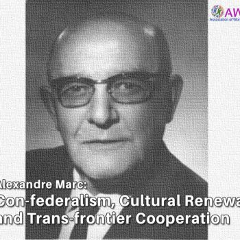 Alexandre Marc: Con-federalism, Cultural Renewal and Trans-frontier Cooperation