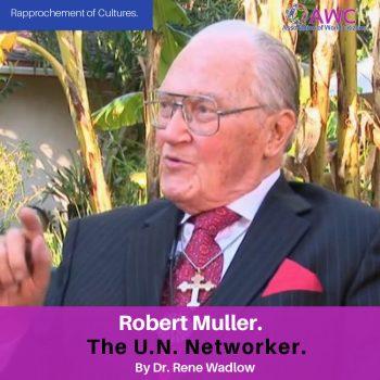 Robert Muller (11 March 1923 -20 Sept. 2010) The U.N. Networker.