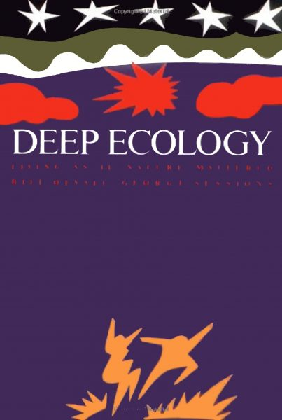 Deep Ecology. Living as if Nature Mattered.