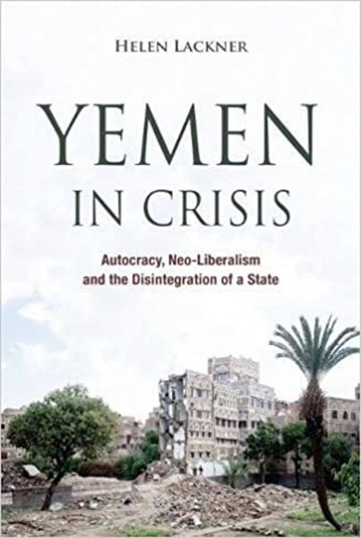 Yemen in Crisis. Autocracy, Neo-Liberalism and the Disintegration of a State.