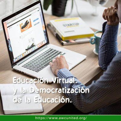Educación Virtual. El Camino hacia la  Democratización de la Educación.